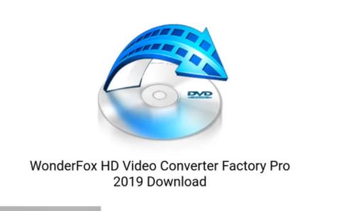 WonderFox HD Video Converter Factory Pro 2019